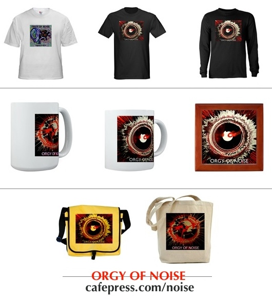 ORGY OF NOISE at CafePress
